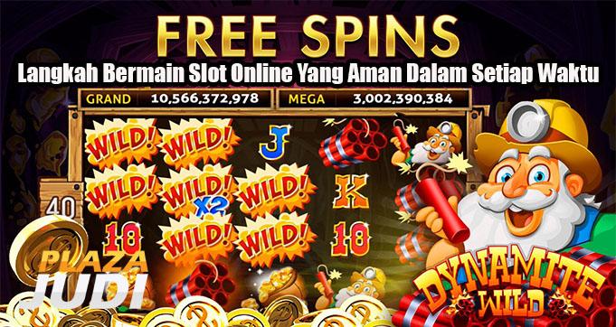Langkah Bermain Slot Online Yang Aman Dalam Setiap Waktu