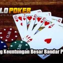 Tips Menang Keuntungan Besar Bandar Poker Online